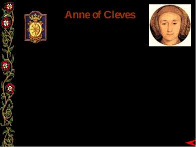 Anne of Cleves BORN: 1515 MARRIED: 6 JANUARY 1540 DIVORCED: JULY 1540 DIED: 1...