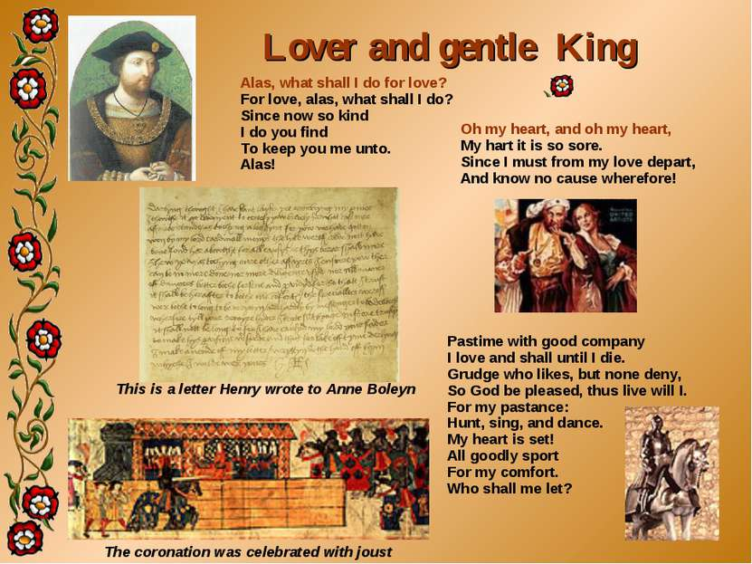 This is a letter Henry wrote to Anne Boleyn Oh my heart, and oh my heart, My ...