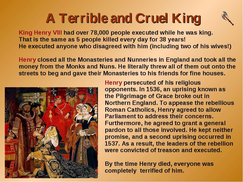 A Terrible and Cruel King King Henry VIII had over 78,000 people executed whi...