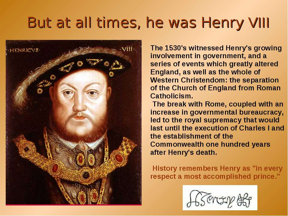 But at all times, he was Henry VIII The 1530's witnessed Henry's growing invo...