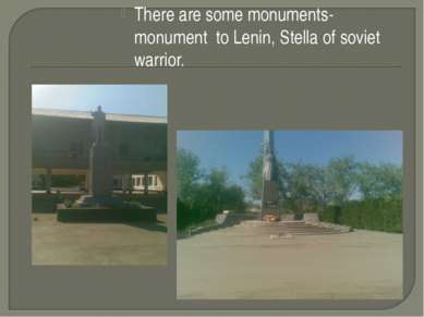 There are some monuments-monument to Lenin, Stella of soviet warrior.