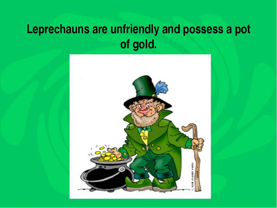 Leprechauns are unfriendly and possess a pot of gold.