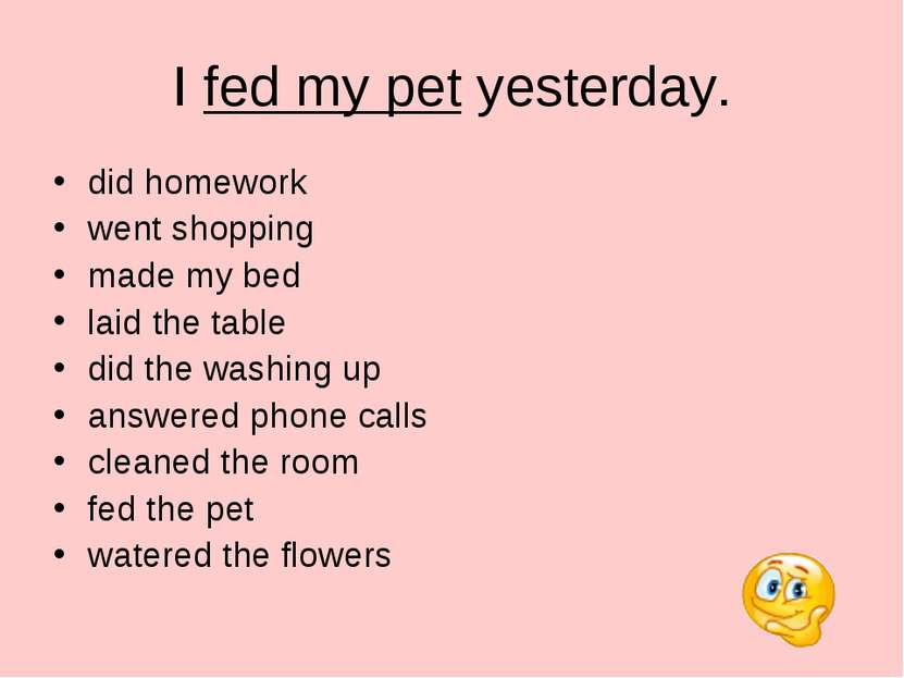 I fed my pet yesterday. did homework went shopping made my bed laid the table...
