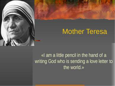 Mother Teresa «I am a little pencil in the hand of a writing God who is sendi...