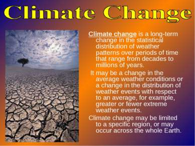 Climate change is a long-term change in the statistical distribution of weath...