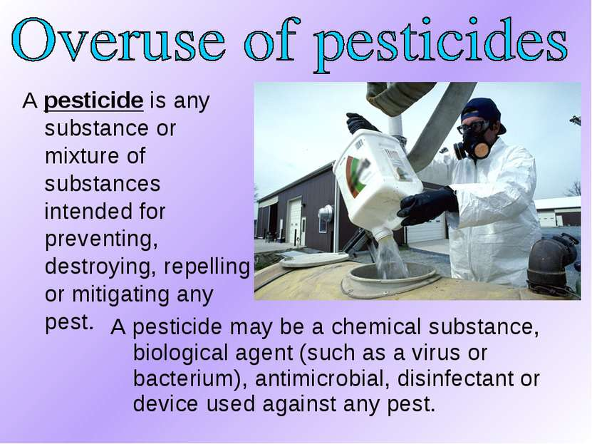 A pesticide is any substance or mixture of substances intended for preventing...