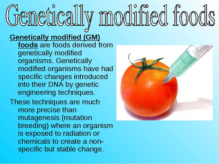 Genetically modified (GM) foods are foods derived from genetically modified o...
