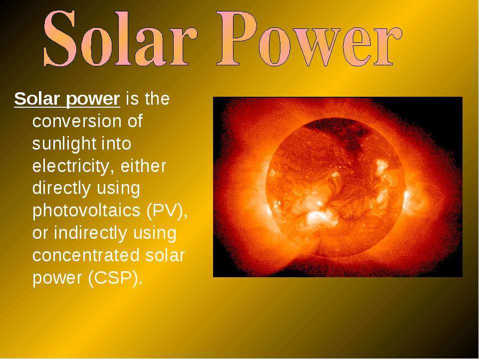 Solar power is the conversion of sunlight into electricity, either directly u...