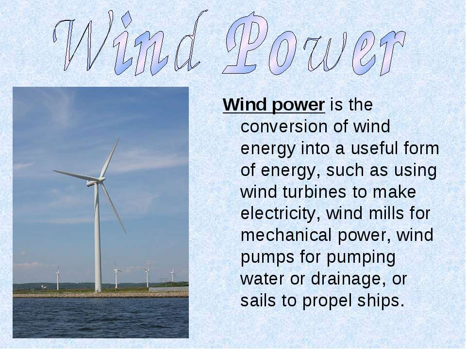 Wind power is the conversion of wind energy into a useful form of energy, suc...