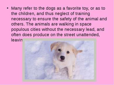 Many refer to the dogs as a favorite toy, or as to the children, and thus neg...