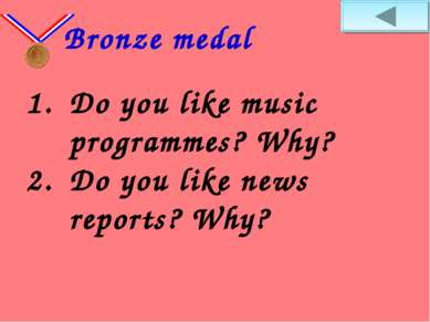Do you like music programmes? Why? Do you like news reports? Why? Bronze medal