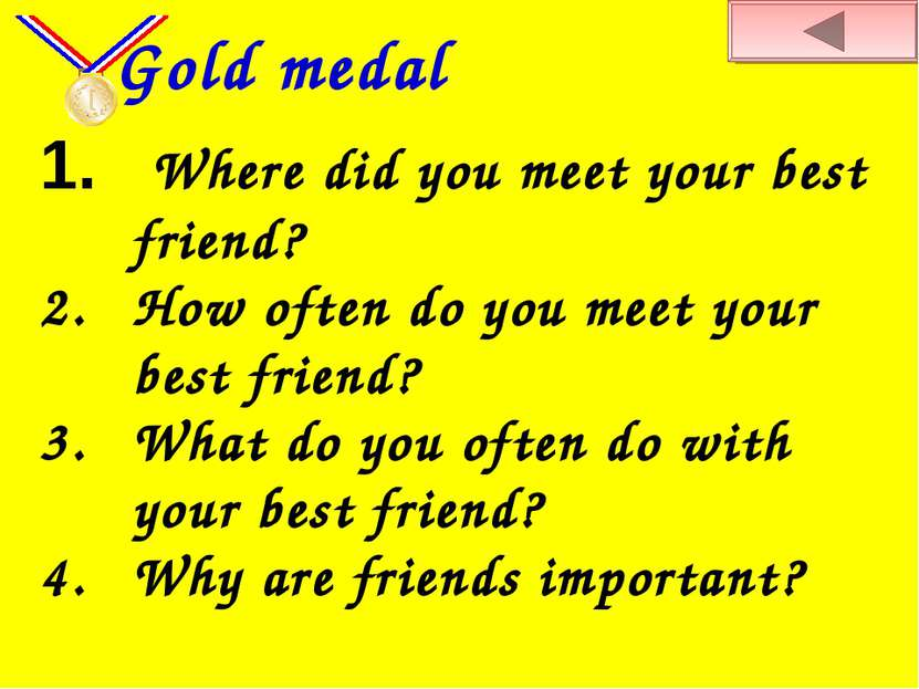 Where did you meet your best friend? How often do you meet your best friend? ...