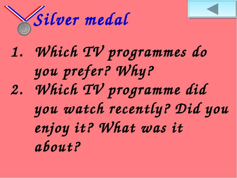 Which TV programmes do you prefer? Why? Which TV programme did you watch rece...