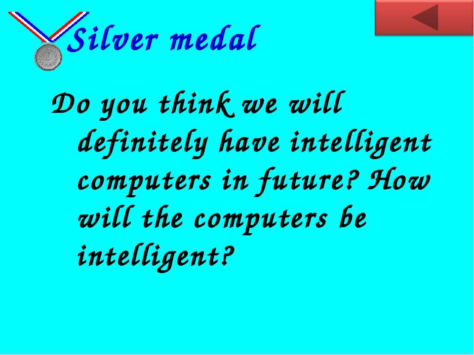Do you think we will definitely have intelligent computers in future? How wil...