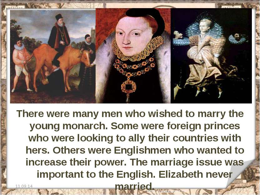 There were many men who wished to marry the young monarch. Some were foreign ...