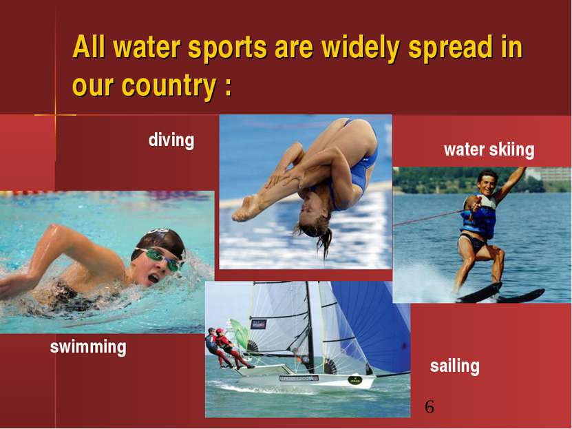All water sports are widely spread in our country : swimming diving sailing w...