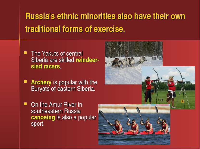 Russia's ethnic minorities also have their own traditional forms of exercise....