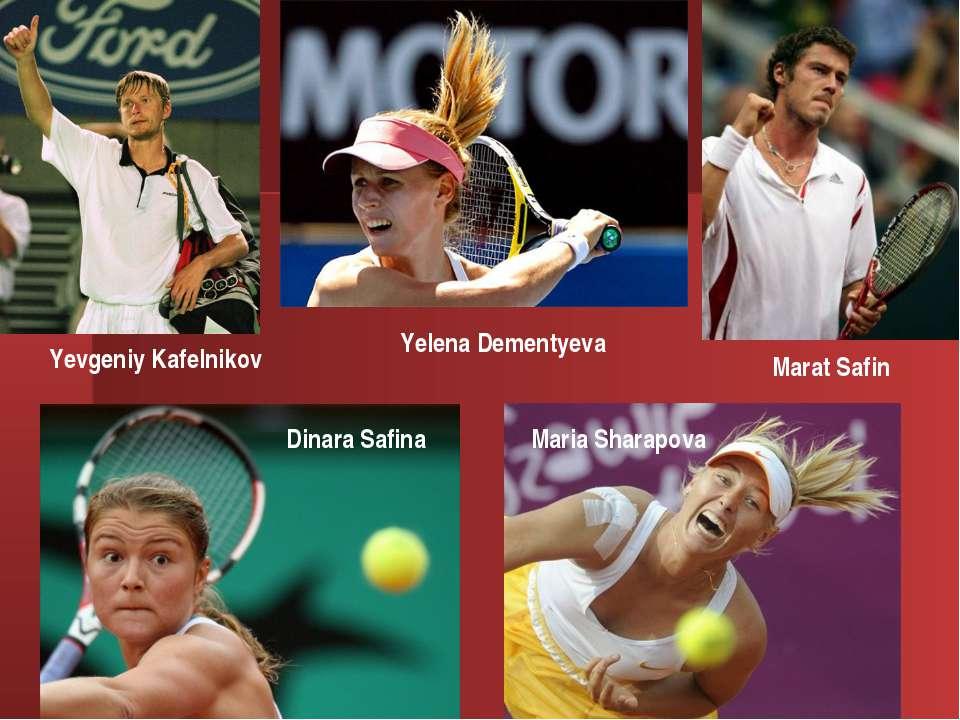 Yevgeniy Kafelnikov Marat Safin Dinara Safina Yelena Dementyeva Maria Sharapova