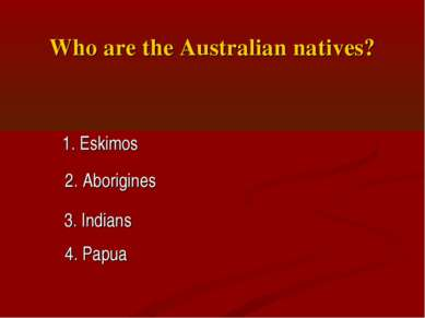 Who are the Australian natives? 1. Eskimos 2. Aborigines 3. Indians 4. Papua