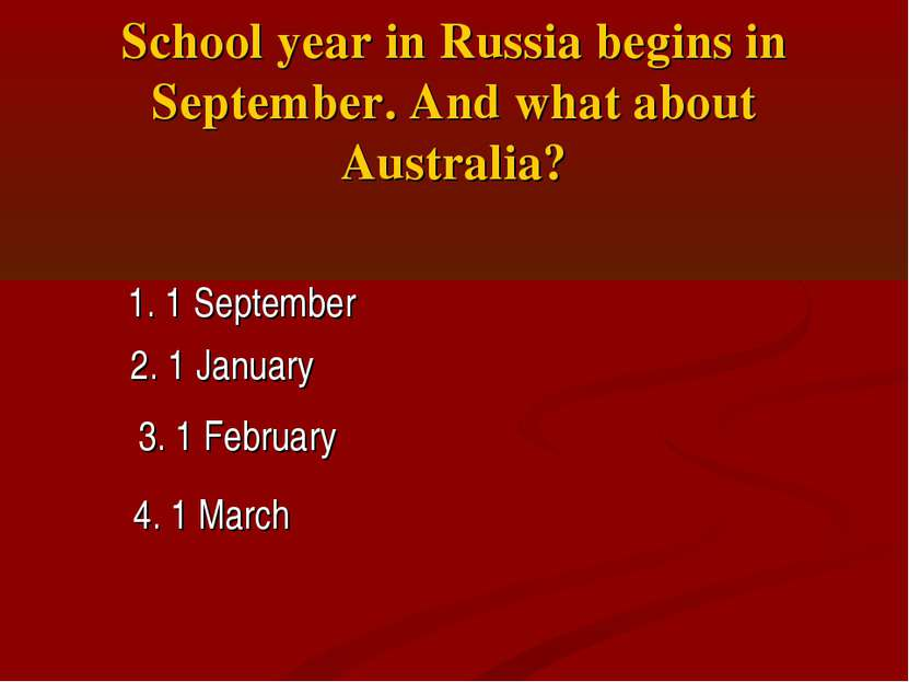 School year in Russia begins in September. And what about Australia? 1. 1 Sep...