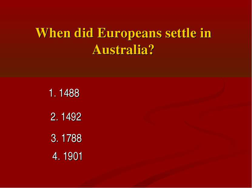 When did Europeans settle in Australia? 1. 1488 2. 1492 3. 1788 4. 1901