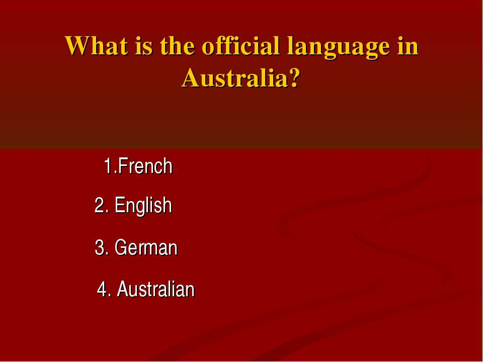 What is the official language in Australia? 1.French 3. German 2. English 4. ...