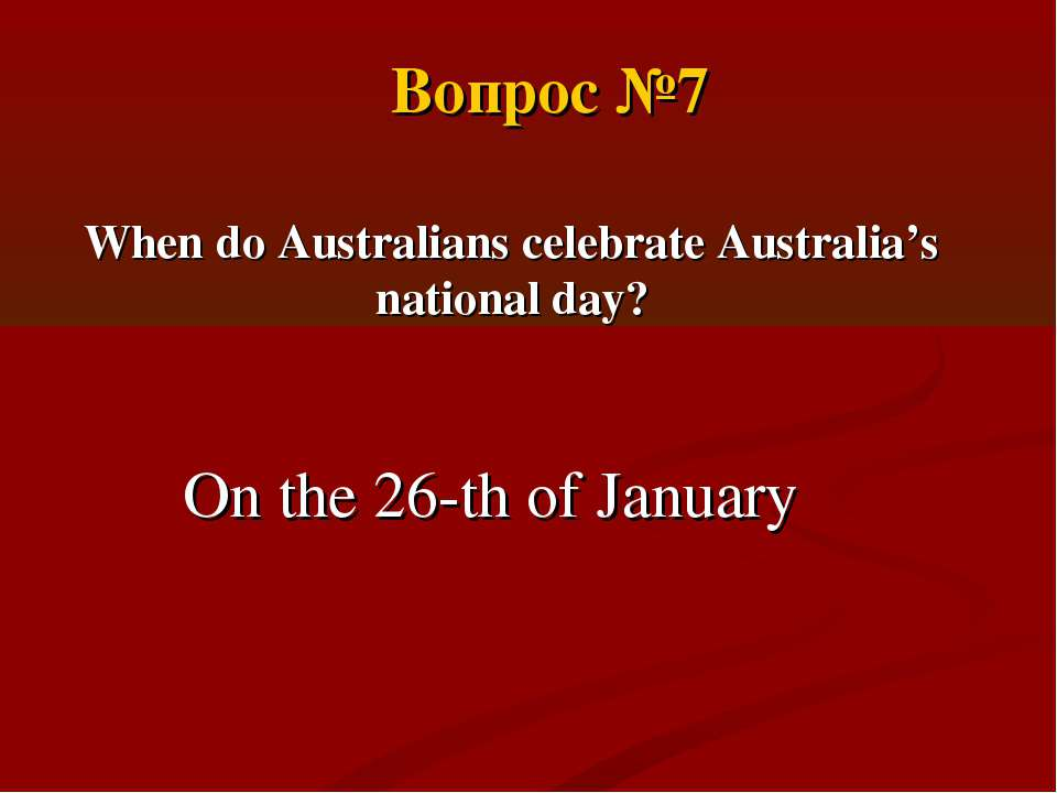 When do Australians celebrate Australia's national day? On the 26-th of Janua...
