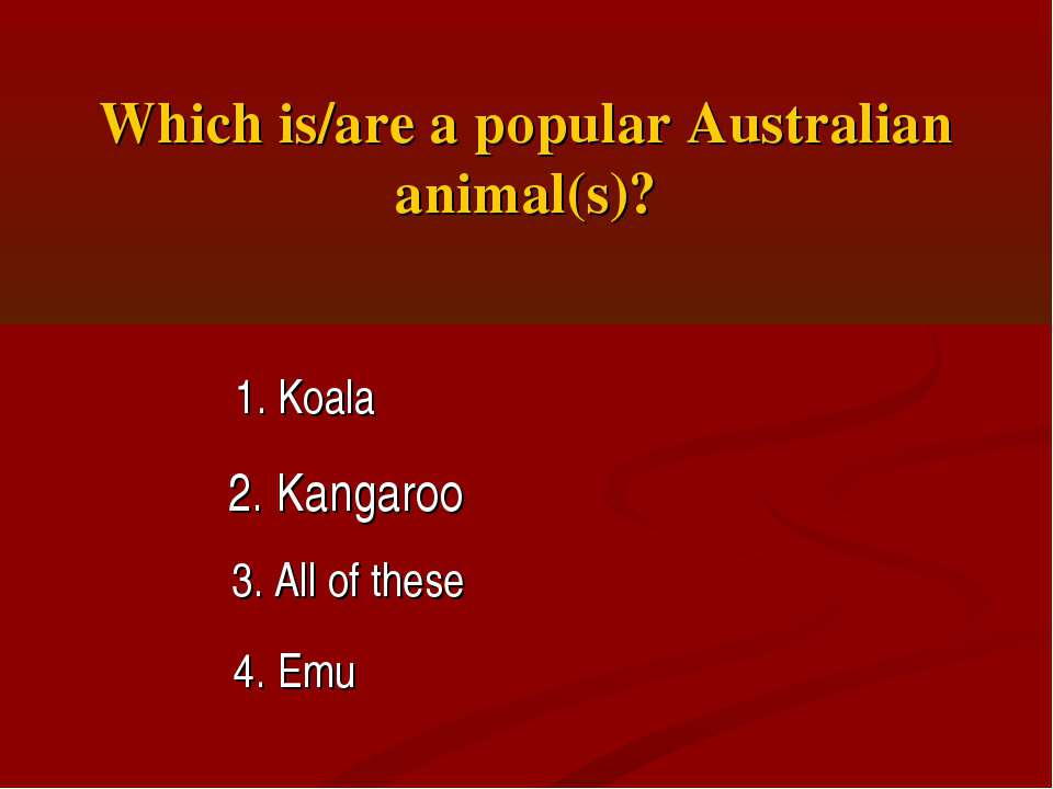 Which is/are a popular Australian animal(s)? 1. Koala 2. Kangaroo 3. All of t...
