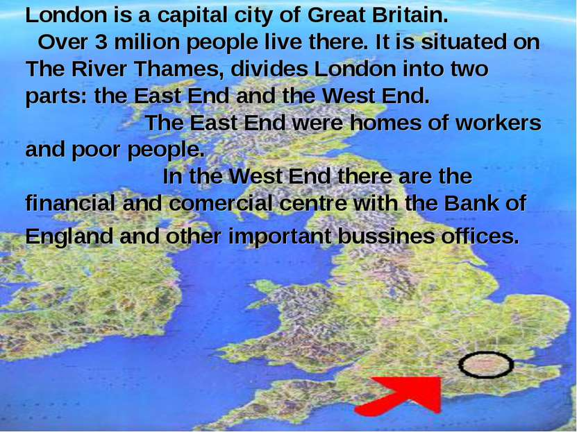 London is a capital city of Great Britain. Over 3 milion people live there. I...