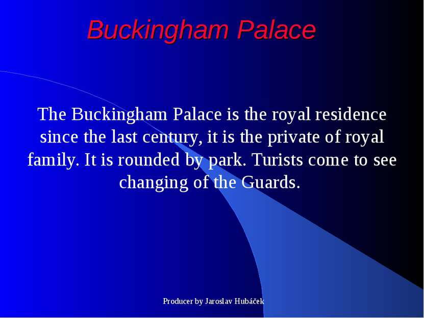 Buckingham Palace The Buckingham Palace is the royal residence since the last...