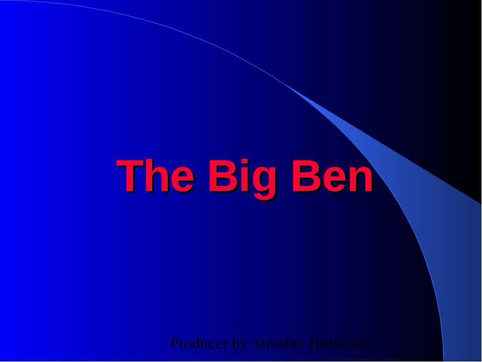 The Big Ben Producer by Jaroslav Hubáček