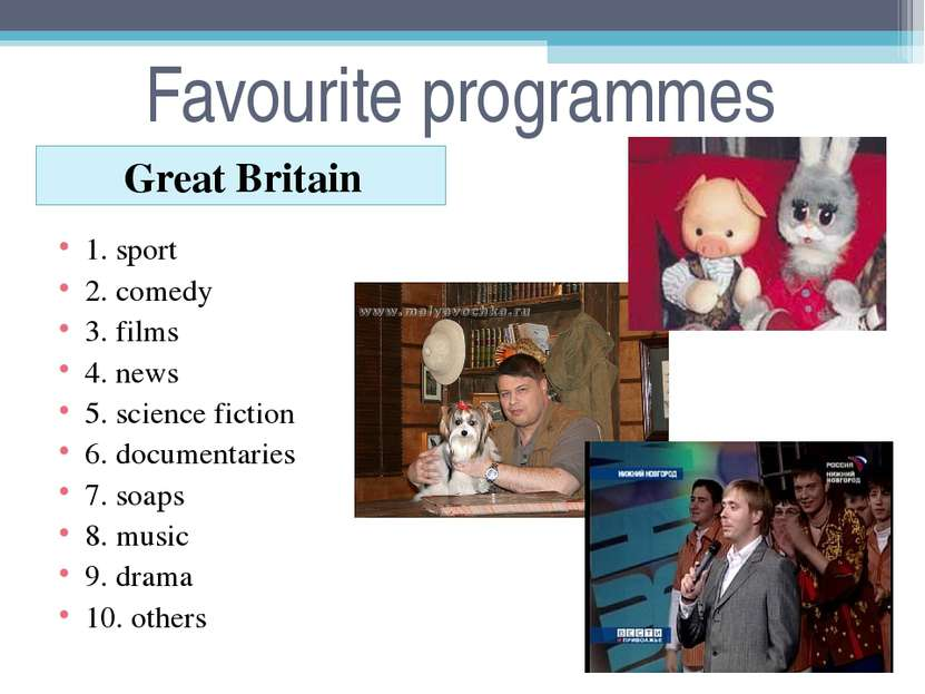 Favourite programmes Great Britain 1. sport 2. comedy 3. films 4. news 5. sci...