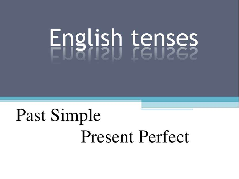 Past Simple Present Perfect