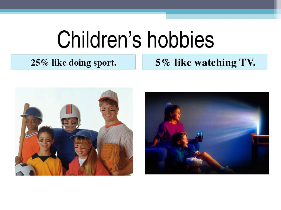 Children's hobbies 25% like doing sport. 5% like watching TV.
