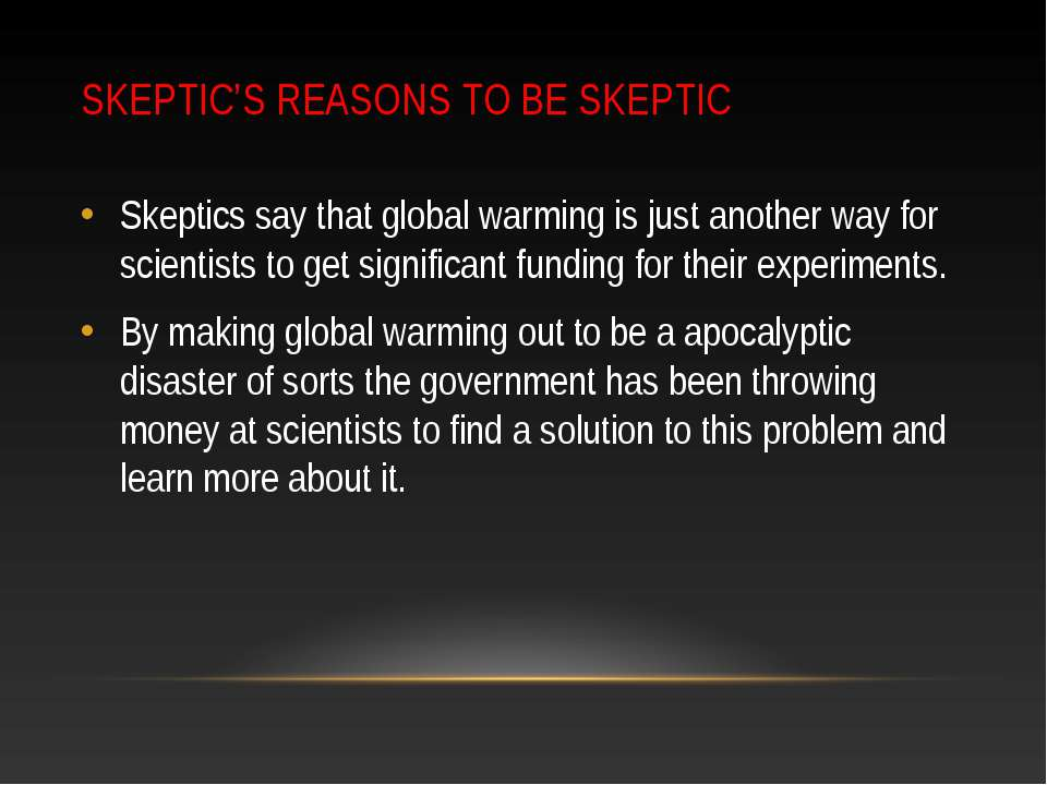 SKEPTIC'S REASONS TO BE SKEPTIC Skeptics say that global warming is just anot...