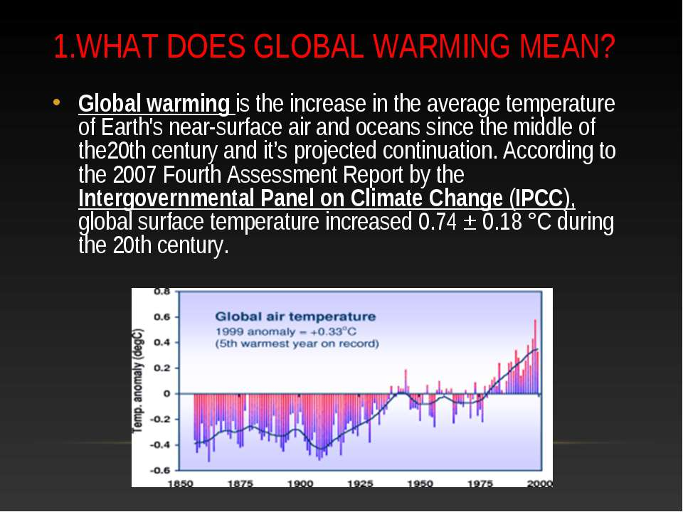 1.WHAT DOES GLOBAL WARMING MEAN? Global warming is the increase in the averag...