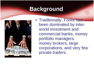 Background Traditionally, Forex has been dominated by inter-world investment ...