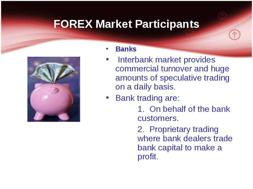 FOREX Market Participants Banks Interbank market provides commercial turnover...