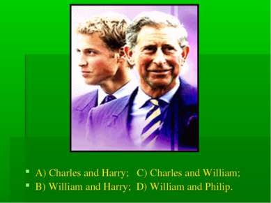 A) Charles and Harry; C) Charles and William; B) William and Harry; D) Willia...
