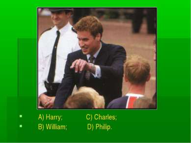 A) Harry; C) Charles; B) William; D) Philip.