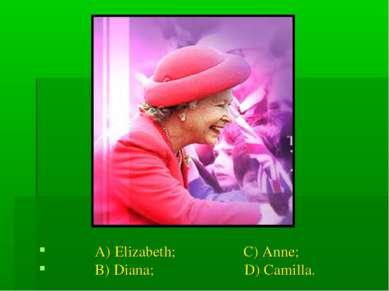A) Elizabeth; C) Anne; B) Diana; D) Camilla.