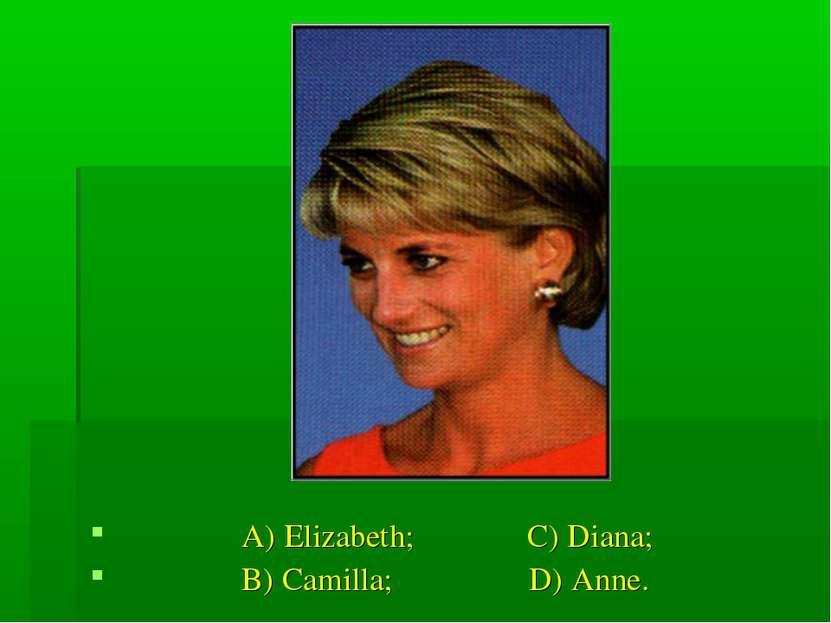 A) Elizabeth; C) Diana; B) Camilla; D) Anne.