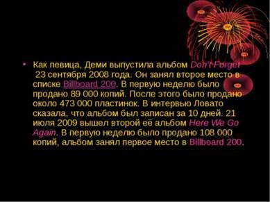 Как певица, Деми выпустила альбомDon't Forget23 сентября 2008года. Он заня...