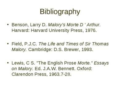 Bibliography Benson, Larry D. Malory's Morte D ' Arthur. Harvard: Harvard Uni...