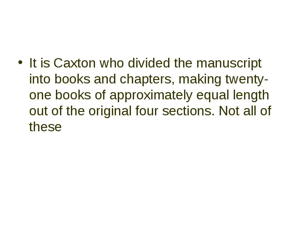 It is Caxton who divided the manuscript into books and chapters, making twent...