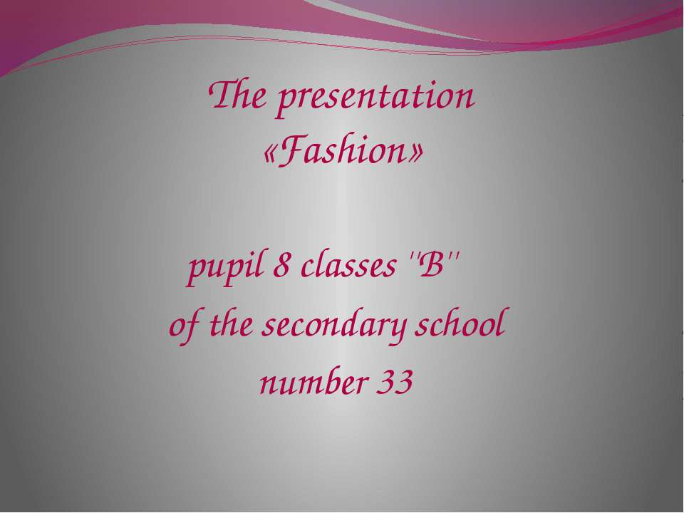 The presentation «Fashion» pupil 8 classes ''B'' of the secondary school numb...