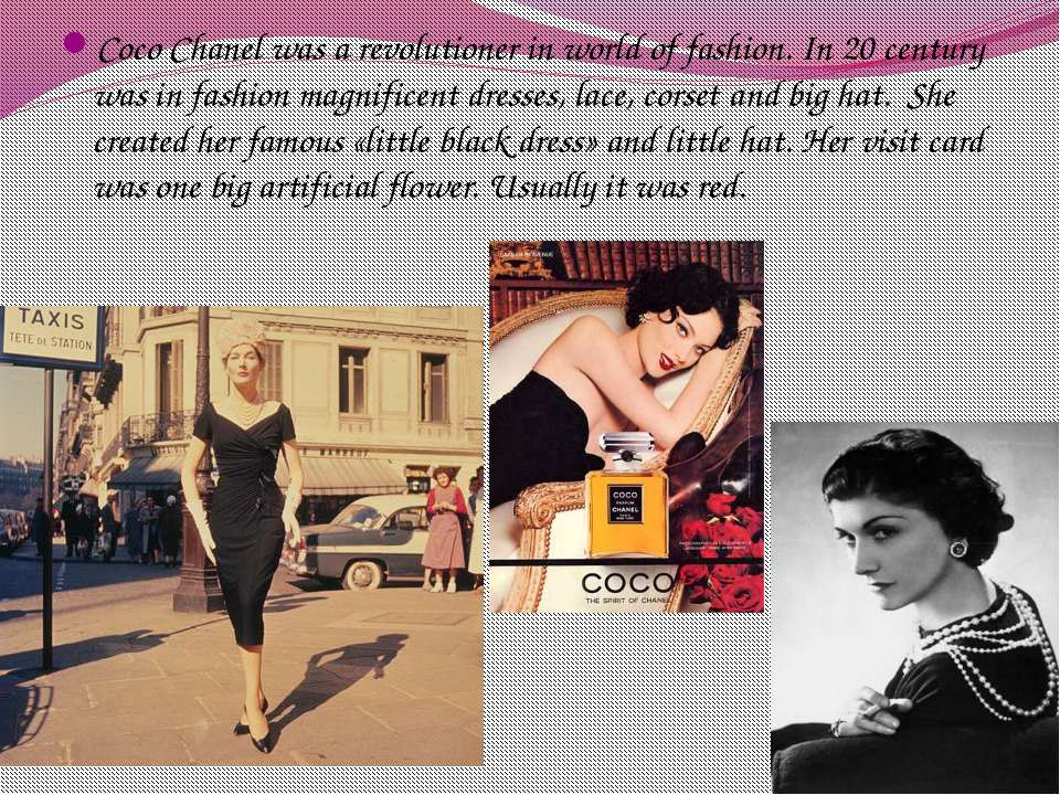 Coco Chanel was a revolutioner in world of fashion. In 20 century was in fash...