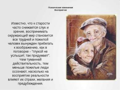Психические изменения Восприятие Известно, что к старости часто снижается слу...