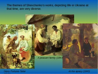 The themes of Shevchenko's works, depicting life in Ukraine at that time, are...