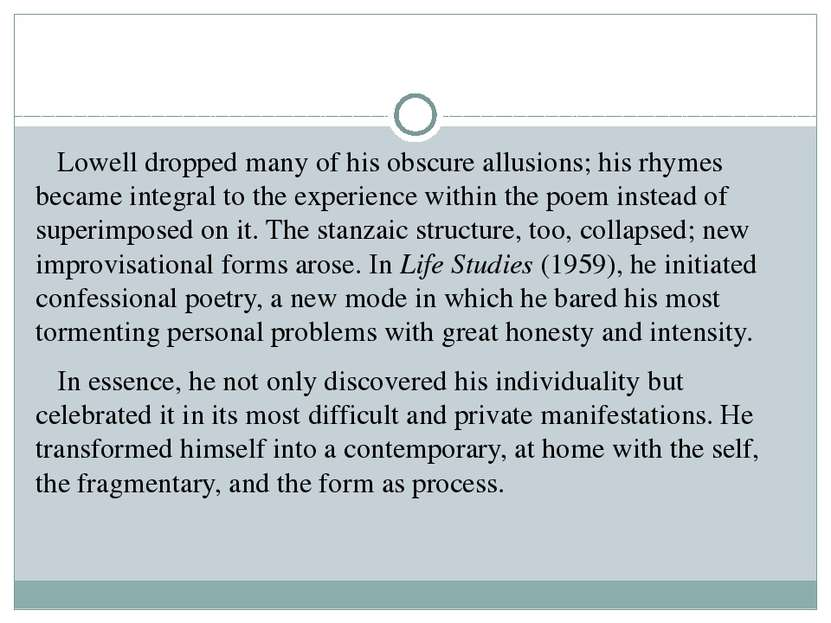 Lowell dropped many of his obscure allusions; his rhymes became integral to t...